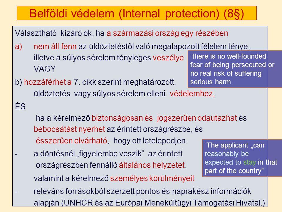 Belföldi védelem (Internal protection) (8§) Választható kizáró ok, ha a származási ország egy részében a)nem áll fenn az üldöztetéstől való megalapozott félelem ténye, illetve a súlyos sérelem tényleges veszélye VAGY b) hozzáférhet a 7.