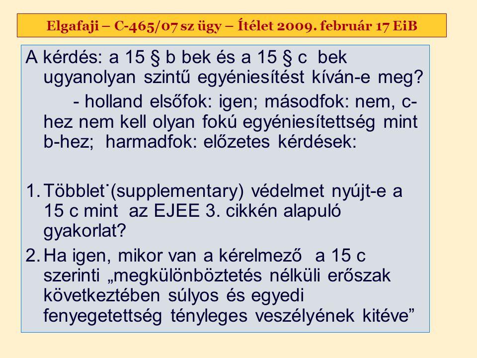 Elgafaji – C-465/07 sz ügy – Ítélet 2009. február 17 EiB A kérdés: a 15 § b bek és a 15 § c bek ugyanolyan szintű egyéniesítést kíván-e meg? - holland
