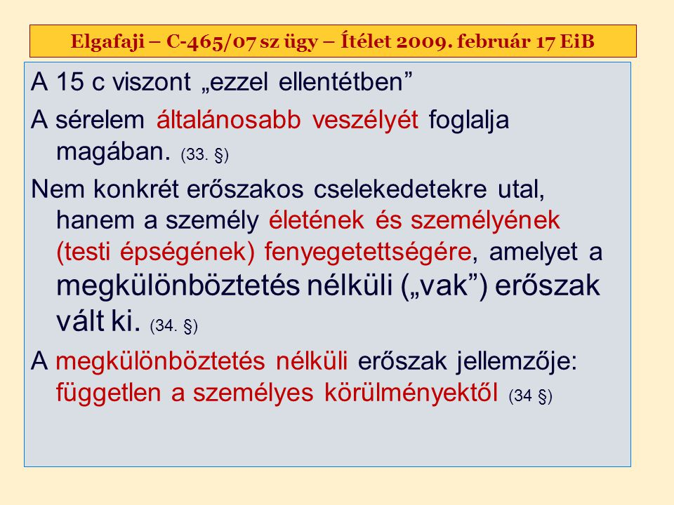 """Elgafaji – C-465/07 sz ügy – Ítélet 2009. február 17 EiB A 15 c viszont """"ezzel ellentétben"""" A sérelem általánosabb veszélyét foglalja magában. (33. §)"""