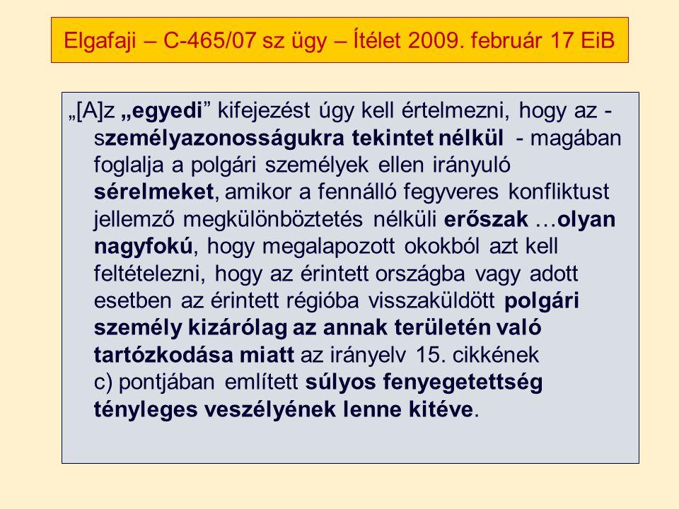 """Elgafaji – C-465/07 sz ügy – Ítélet 2009. február 17 EiB """"[A]z """"egyedi"""" kifejezést úgy kell értelmezni, hogy az - személyazonosságukra tekintet nélkül"""