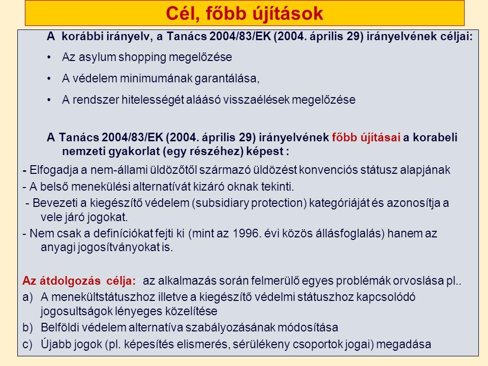 Cél, főbb újítások A korábbi irányelv, a Tanács 2004/83/EK (2004.
