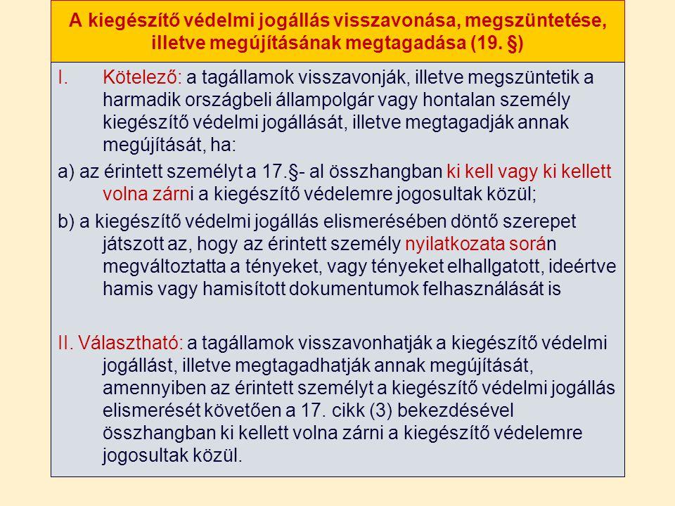 A kiegészítő védelmi jogállás visszavonása, megszüntetése, illetve megújításának megtagadása (19. §) I.Kötelező: a tagállamok visszavonják, illetve me