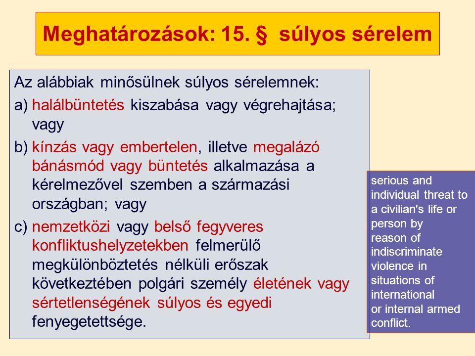 Meghatározások: 15. § súlyos sérelem Az alábbiak minősülnek súlyos sérelemnek: a)halálbüntetés kiszabása vagy végrehajtása; vagy b)kínzás vagy emberte