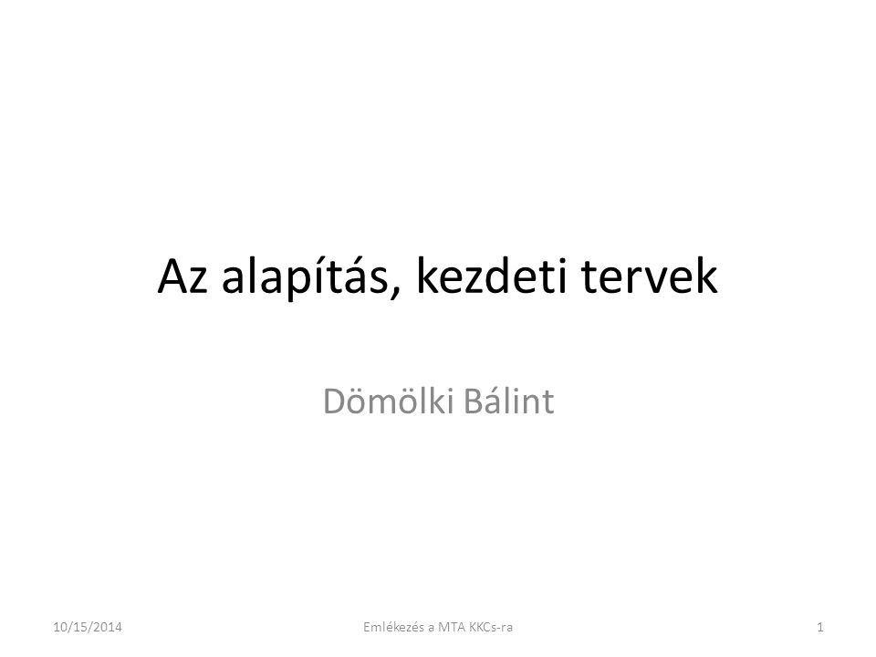 Az alapítás, kezdeti tervek Dömölki Bálint 10/15/2014Emlékezés a MTA KKCs-ra1