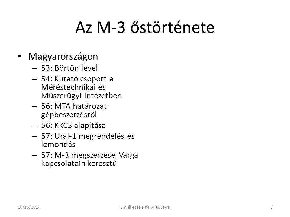 Az M-3 őstörténete Magyarországon – 53: Börtön levél – 54: Kutató csoport a Méréstechnikai és Műszerügyi Intézetben – 56: MTA határozat gépbeszerzésről – 56: KKCS alapítása – 57: Ural-1 megrendelés és lemondás – 57: M-3 megszerzése Varga kapcsolatain keresztül 10/15/20143Emlékezés a MTA KKCs-ra