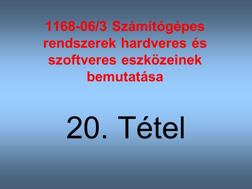 1168-06/3 Számítógépes rendszerek hardveres és szoftveres eszközeinek bemutatása 20. Tétel