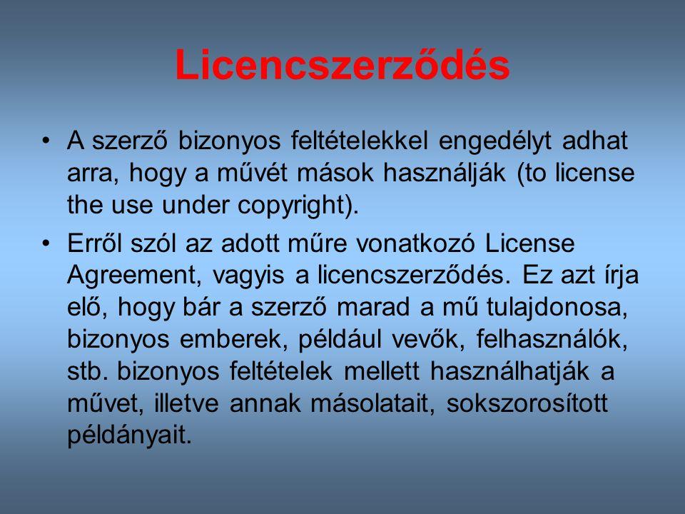 Licencszerződés A szerző bizonyos feltételekkel engedélyt adhat arra, hogy a művét mások használják (to license the use under copyright).