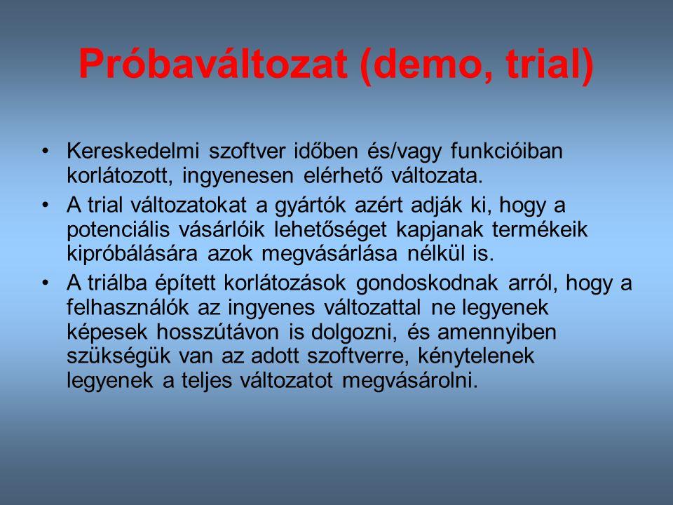 Próbaváltozat (demo, trial) Kereskedelmi szoftver időben és/vagy funkcióiban korlátozott, ingyenesen elérhető változata.