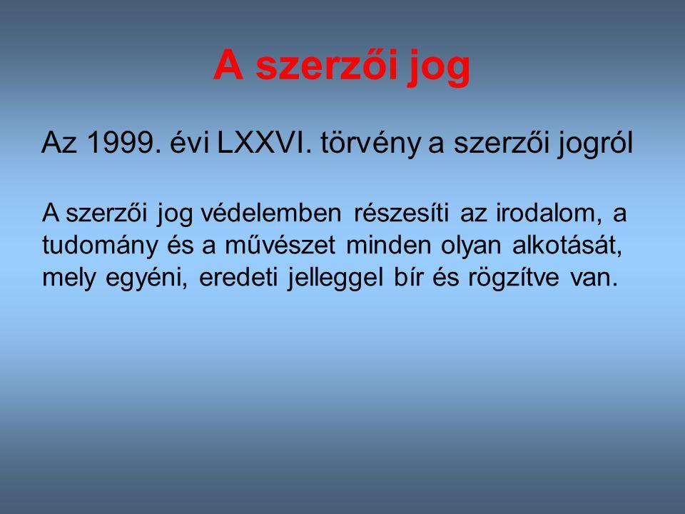 A szerzői jog Az 1999.évi LXXVI.