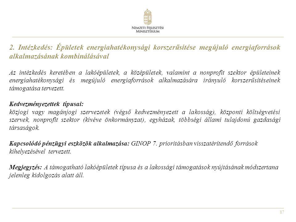 17 2. Intézkedés: Épületek energiahatékonysági korszerűsítése megújuló energiaforrások alkalmazásának kombinálásával Az intézkedés keretében a lakóépü
