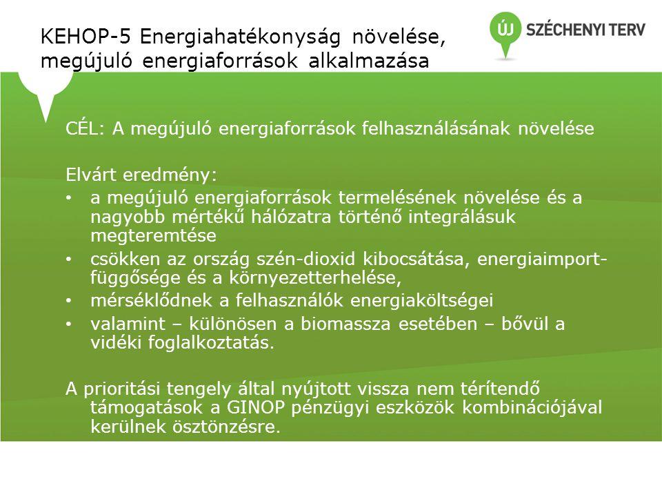 CÉL: A megújuló energiaforrások felhasználásának növelése Elvárt eredmény: a megújuló energiaforrások termelésének növelése és a nagyobb mértékű hálózatra történő integrálásuk megteremtése csökken az ország szén-dioxid kibocsátása, energiaimport- függősége és a környezetterhelése, mérséklődnek a felhasználók energiaköltségei valamint – különösen a biomassza esetében – bővül a vidéki foglalkoztatás.