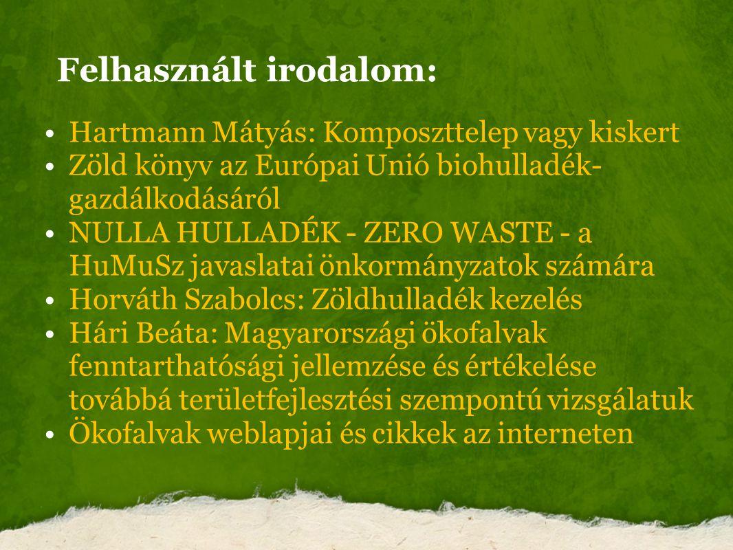 Felhasznált irodalom: Hartmann Mátyás: Komposzttelep vagy kiskert Zöld könyv az Európai Unió biohulladék- gazdálkodásáról NULLA HULLADÉK - ZERO WASTE
