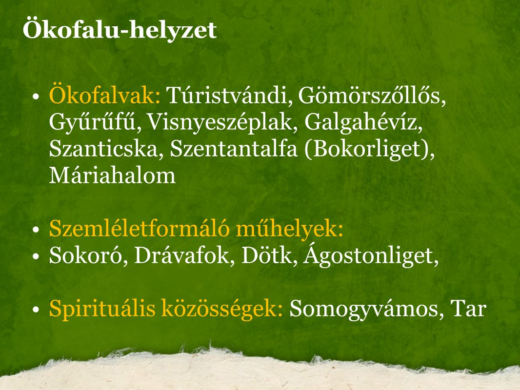 Ökofalvak: Túristvándi, Gömörszőllős, Gyűrűfű, Visnyeszéplak, Galgahévíz, Szanticska, Szentantalfa (Bokorliget), Máriahalom Szemléletformáló műhelyek: