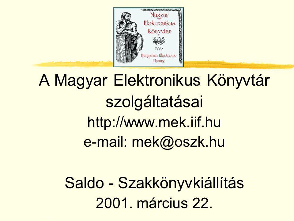 A Magyar Elektronikus Könyvtár szolgáltatásai http://www.mek.iif.hu e-mail: mek@oszk.hu Saldo - Szakkönyvkiállítás 2001. március 22..