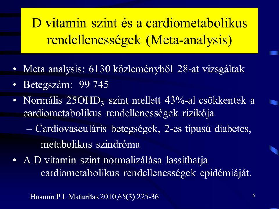 6 D vitamin szint és a cardiometabolikus rendellenességek (Meta-analysis) Meta analysis: 6130 közleményből 28-at vizsgáltak Betegszám: 99 745 Normális