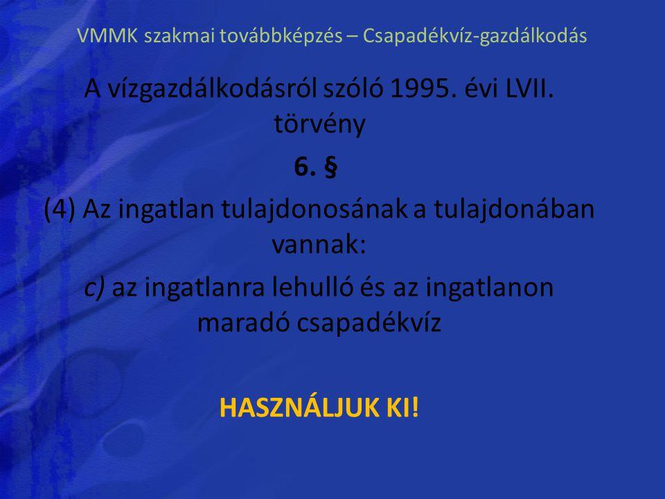 VMMK szakmai továbbképzés – Csapadékvíz-gazdálkodás A vízgazdálkodásról szóló 1995. évi LVII. törvény 6. § (4) Az ingatlan tulajdonosának a tulajdonáb