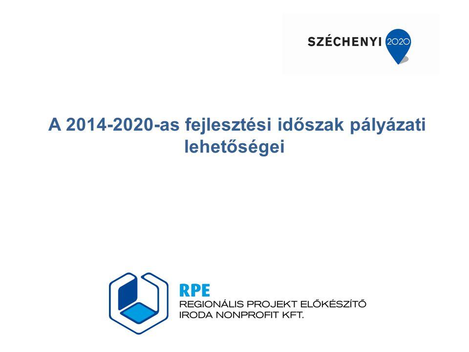 A 2014-2020-AS FEJLESZTÉSI IDŐSZAK A 2014-2020 közötti időszakban jelentős uniós forrás áll Magyarország rendelkezésére.