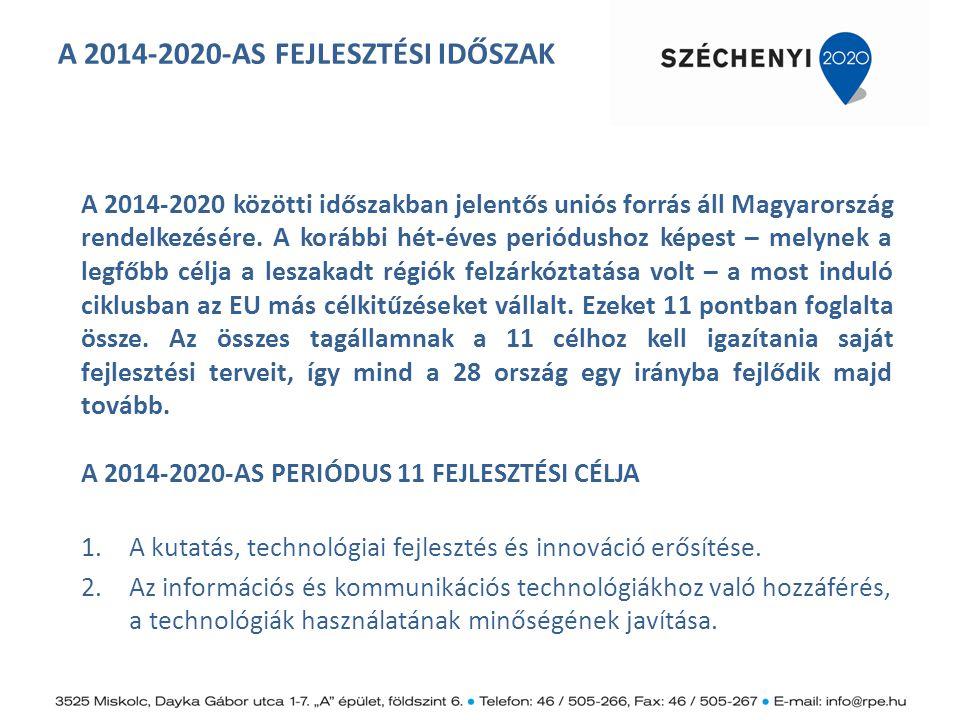 A 2014-2020-AS FEJLESZTÉSI IDŐSZAK A 2014-2020 közötti időszakban jelentős uniós forrás áll Magyarország rendelkezésére. A korábbi hét-éves periódusho