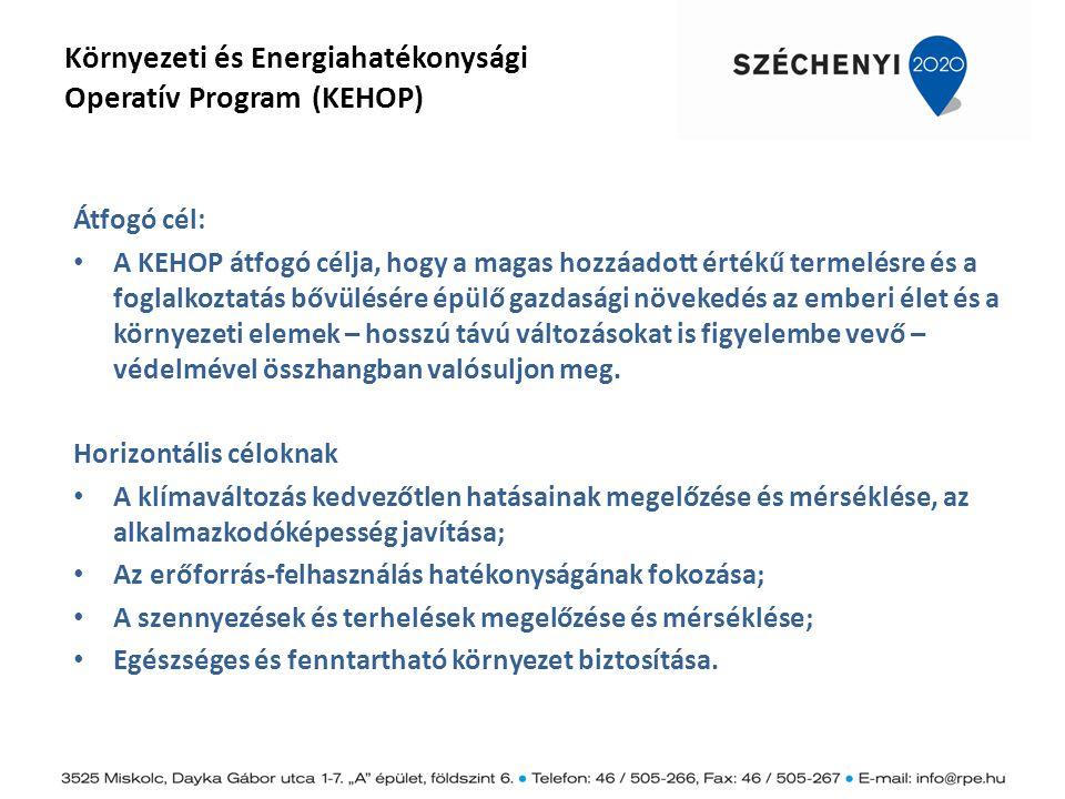 Környezeti és Energiahatékonysági Operatív Program (KEHOP) Átfogó cél: A KEHOP átfogó célja, hogy a magas hozzáadott értékű termelésre és a foglalkozt
