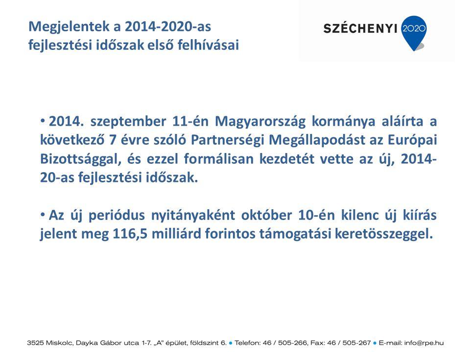 Megjelentek a 2014-2020-as fejlesztési időszak első felhívásai 2014. szeptember 11-én Magyarország kormánya aláírta a következő 7 évre szóló Partnersé