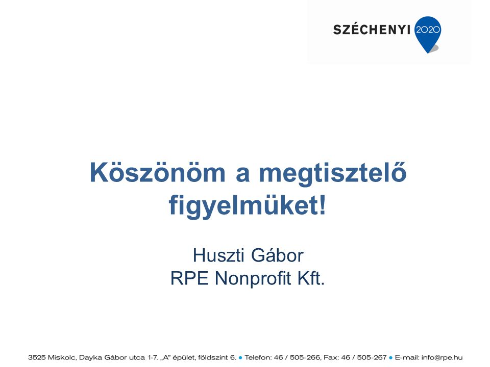 Köszönöm a megtisztelő figyelmüket! Huszti Gábor RPE Nonprofit Kft.