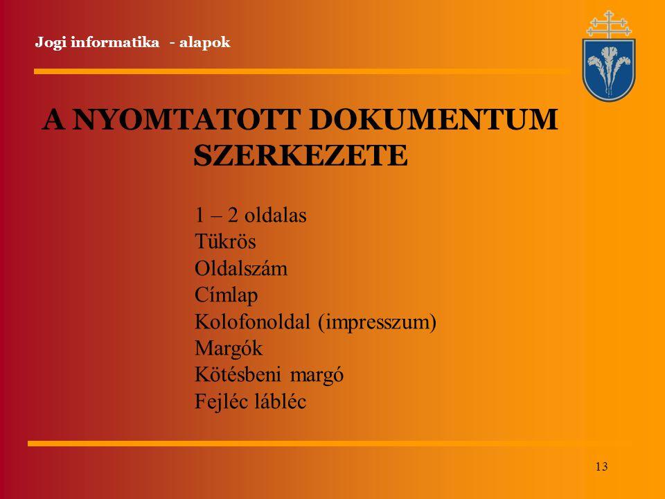 13 Jogi informatika - alapok A NYOMTATOTT DOKUMENTUM SZERKEZETE 1 – 2 oldalas Tükrös Oldalszám Címlap Kolofonoldal (impresszum) Margók Kötésbeni margó