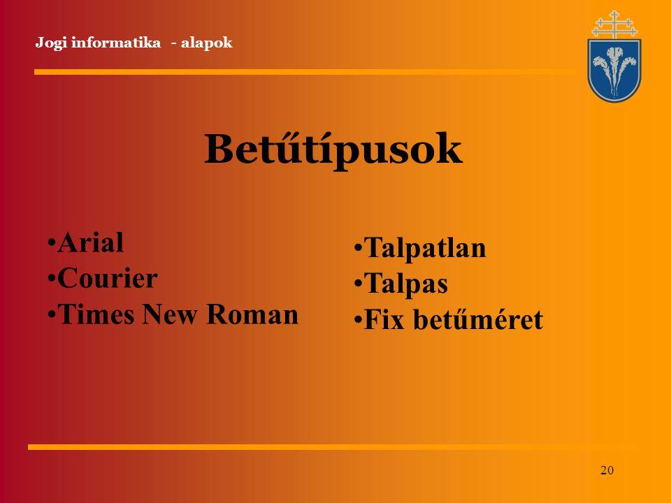 20 Jogi informatika - alapok Betűtípusok Arial Courier Times New Roman Talpatlan Talpas Fix betűméret