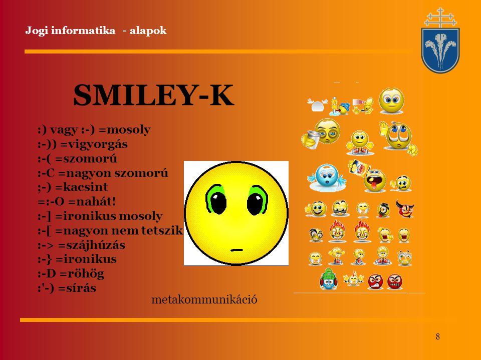 8 SMILEY-K metakommunikáció :) vagy :-) =mosoly :-)) =vigyorgás :-( =szomorú :-C =nagyon szomorú ;-) =kacsint =:-O =nahát! :-] =ironikus mosoly :-[ =n