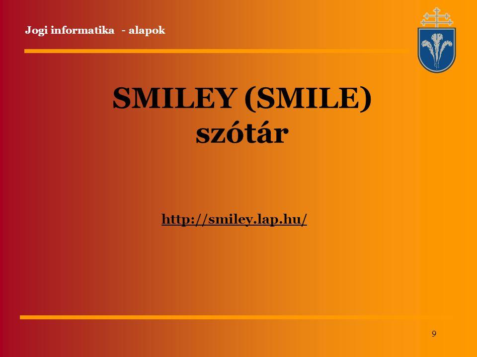 9 http://smiley.lap.hu/ Jogi informatika - alapok SMILEY (SMILE) szótár