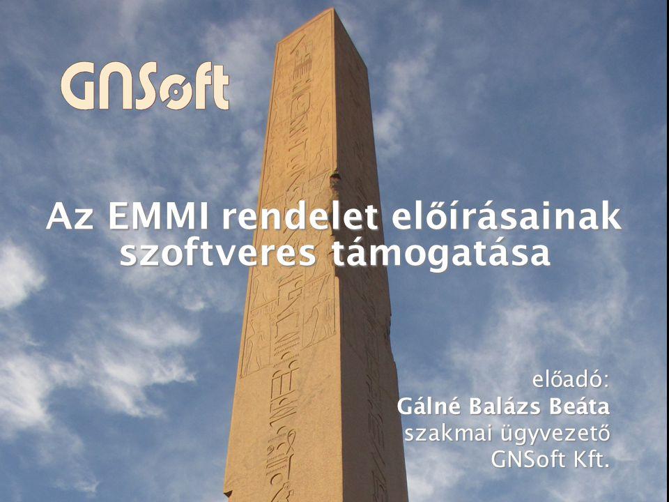 Az EMMI rendelet el ő írásainak szoftveres támogatása el ő adó: Gálné Balázs Beáta szakmai ügyvezet ő GNSoft Kft.