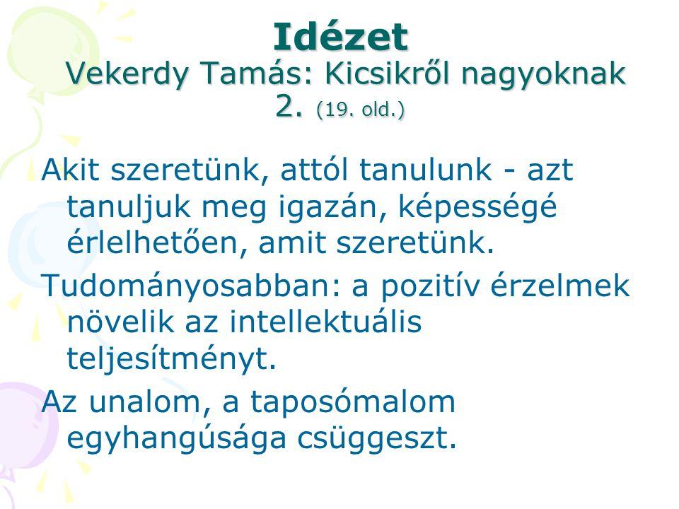 Idézet Vekerdy Tamás: Kicsikről nagyoknak 2. (19. old.) Akit szeretünk, attól tanulunk - azt tanuljuk meg igazán, képességé érlelhetően, amit szeretün