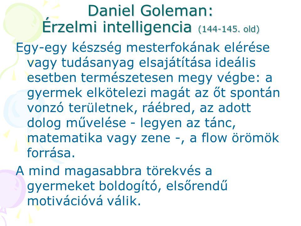 Daniel Goleman: Érzelmi intelligencia (144-145. old) Egy-egy készség mesterfokának elérése vagy tudásanyag elsajátítása ideális esetben természetesen