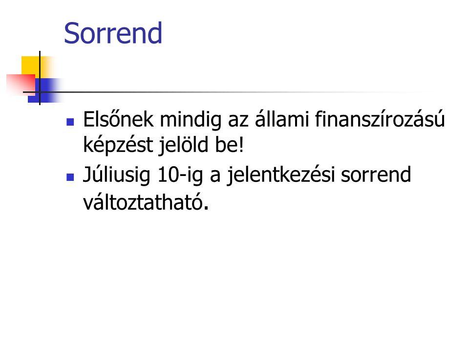 Sorrend Elsőnek mindig az állami finanszírozású képzést jelöld be.
