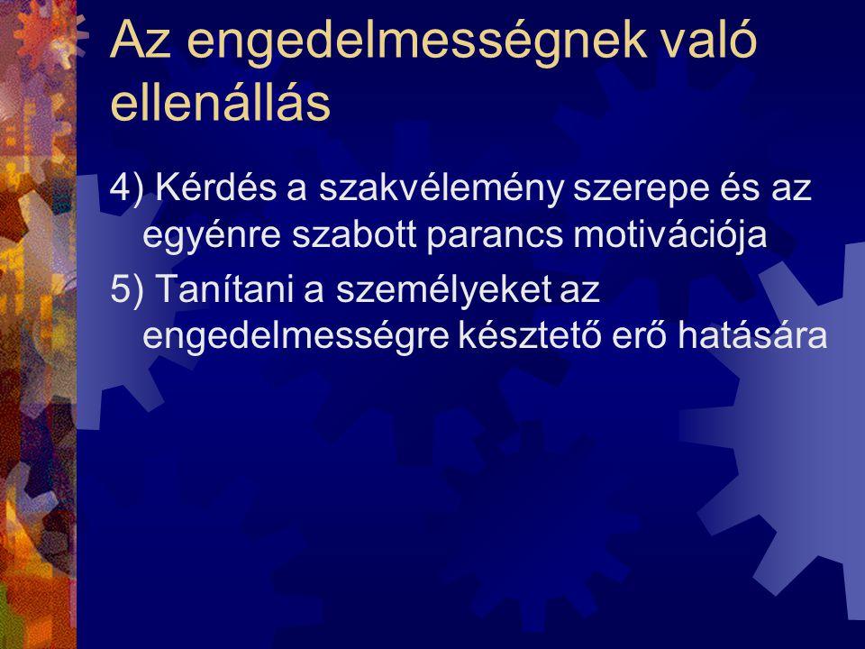 Az engedelmességnek való ellenállás 4) Kérdés a szakvélemény szerepe és az egyénre szabott parancs motivációja 5) Tanítani a személyeket az engedelmes