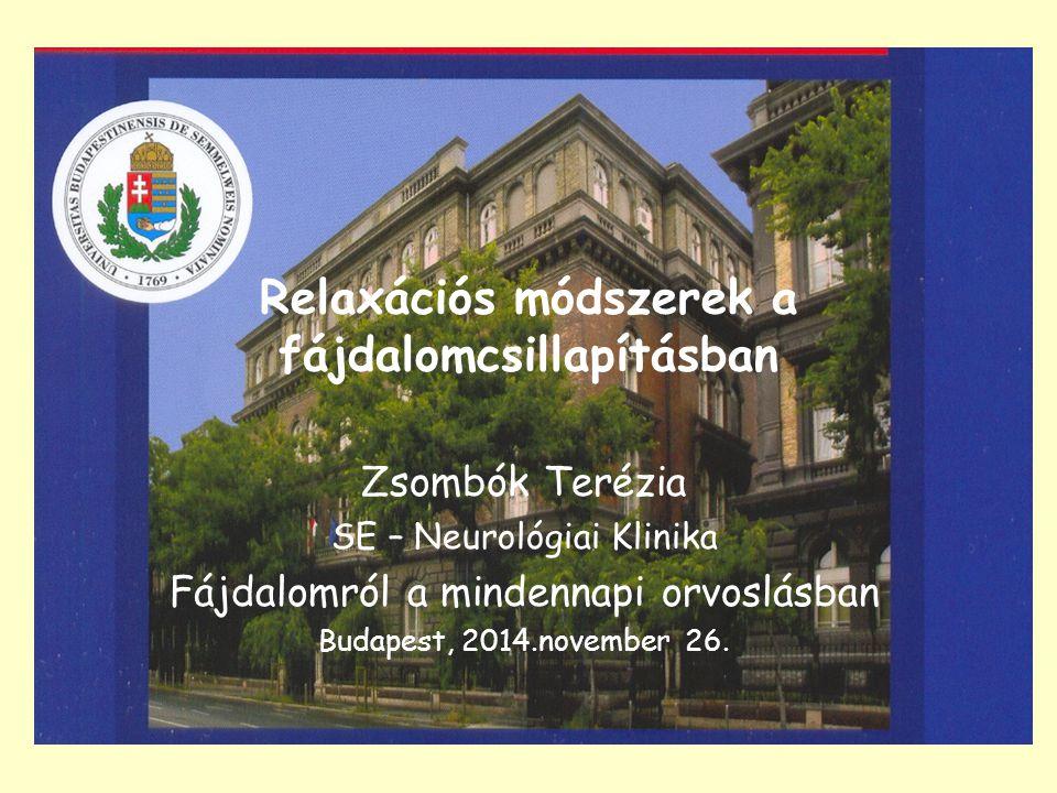 Relaxációs módszerek a fájdalomcsillapításban Zsombók Terézia SE – Neurológiai Klinika Fájdalomról a mindennapi orvoslásban Budapest, 2014.november 26