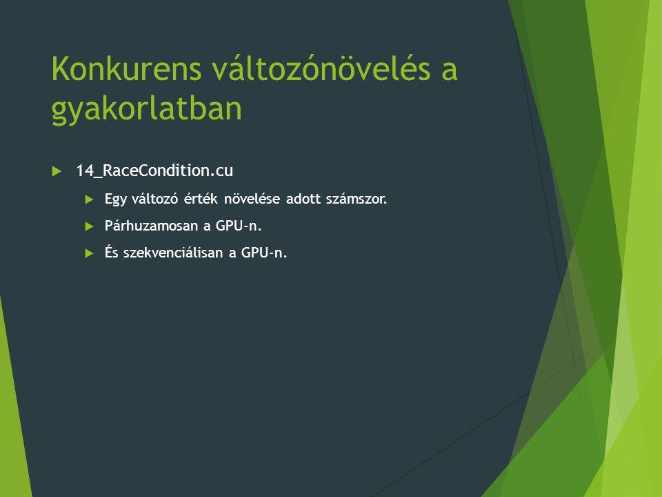 Konkurens változónövelés a gyakorlatban  14_RaceCondition.cu  Egy változó érték növelése adott számszor.