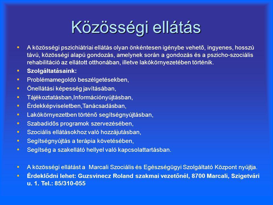 Közösségi ellátás   A közösségi pszichiátriai ellátás olyan önkéntesen igénybe vehető, ingyenes, hosszú távú, közösségi alapú gondozás, amelynek sor