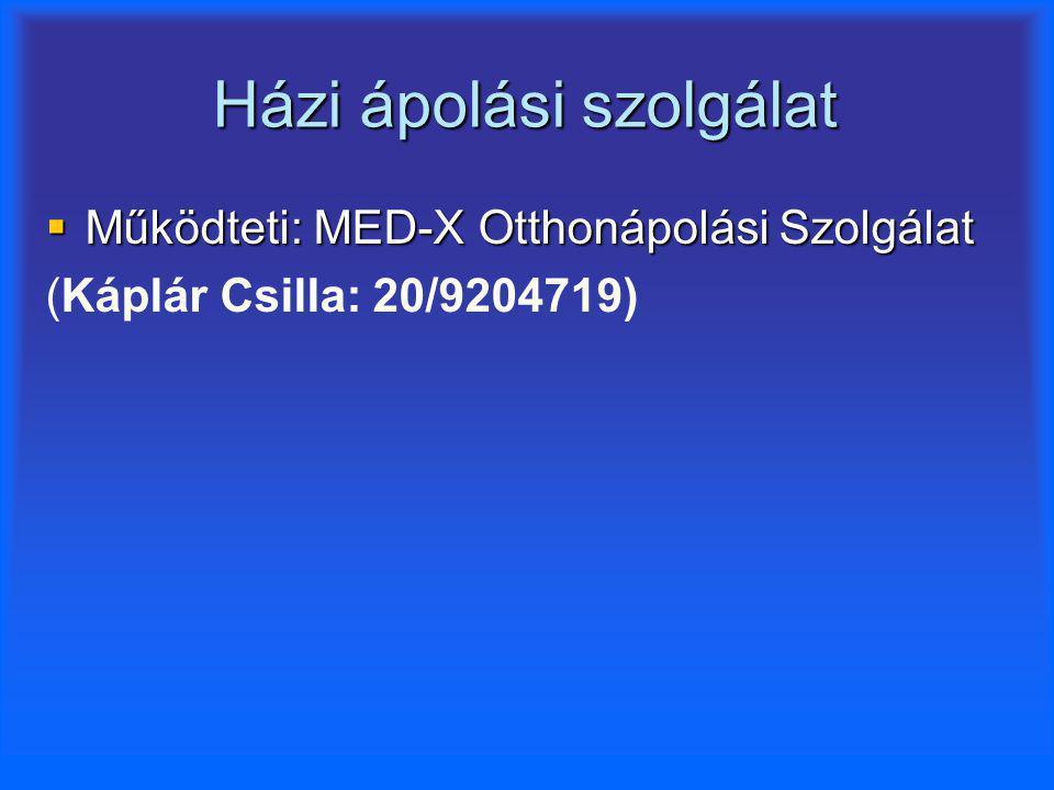 Házi ápolási szolgálat  Működteti: MED-X Otthonápolási Szolgálat (Káplár Csilla: 20/9204719)