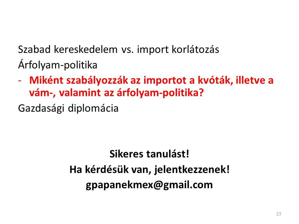 Szabad kereskedelem vs. import korlátozás Árfolyam-politika -Miként szabályozzák az importot a kvóták, illetve a vám-, valamint az árfolyam-politika?
