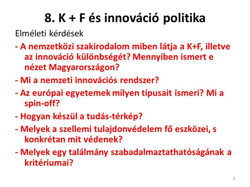 8. K + F és innováció politika Elméleti kérdések - A nemzetközi szakirodalom miben látja a K+F, illetve az innováció különbségét? Mennyiben ismert e n