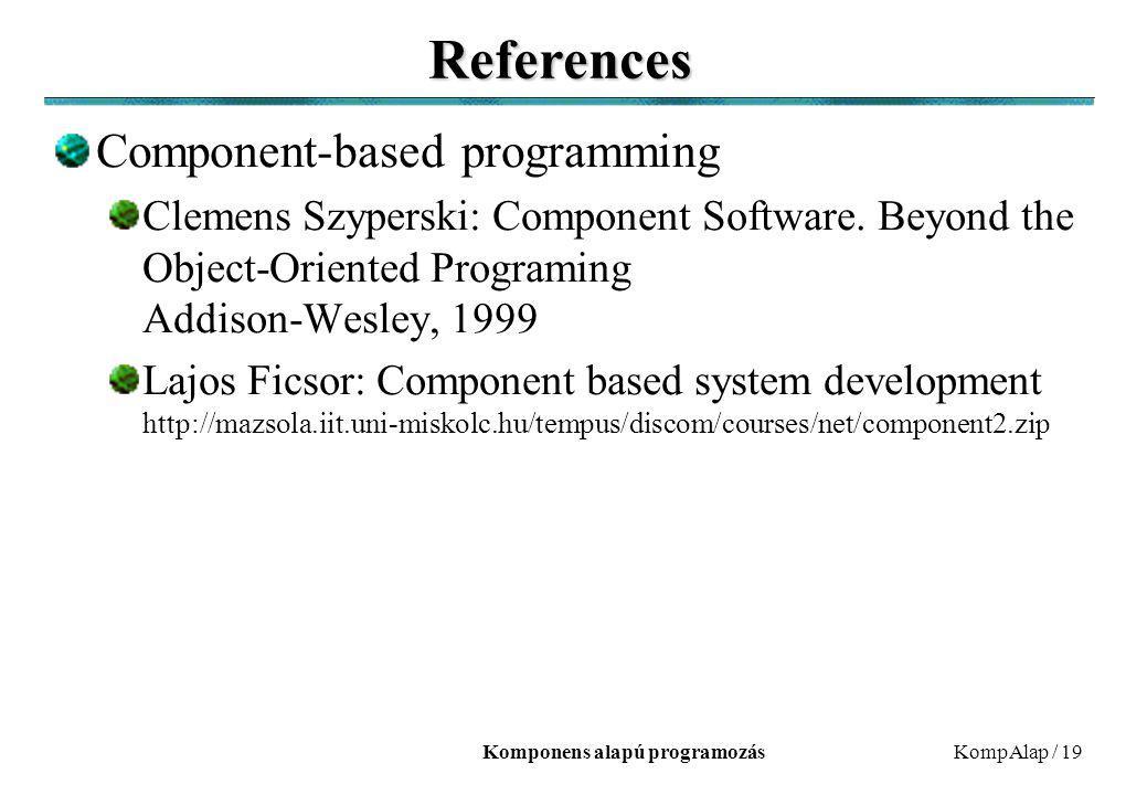 Komponens alapú programozásKompAlap / 19 References Component-based programming Clemens Szyperski: Component Software. Beyond the Object-Oriented Prog