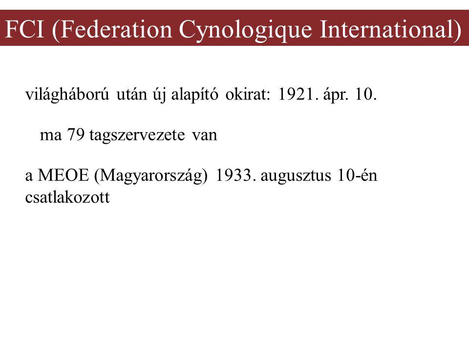 FCI (Federation Cynologique International) világháború után új alapító okirat: 1921. ápr. 10. ma 79 tagszervezete van a MEOE (Magyarország) 1933. augu