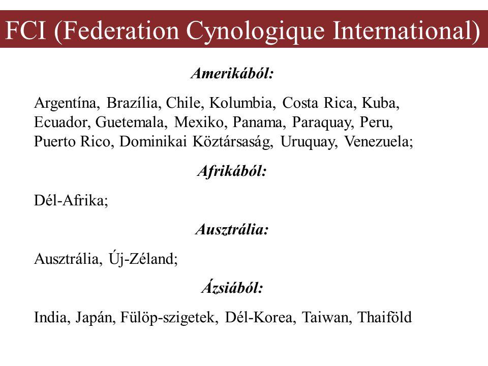 FCI (Federation Cynologique International) Amerikából: Argentína, Brazília, Chile, Kolumbia, Costa Rica, Kuba, Ecuador, Guetemala, Mexiko, Panama, Par