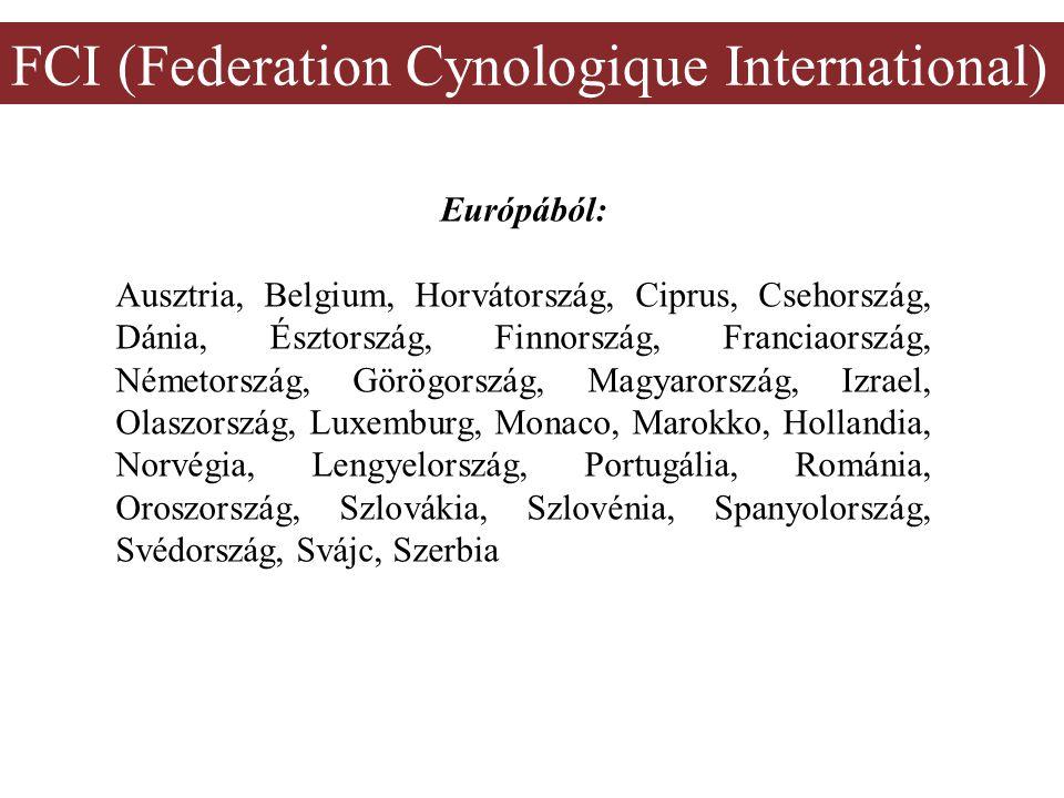 Európából: Ausztria, Belgium, Horvátország, Ciprus, Csehország, Dánia, Észtország, Finnország, Franciaország, Németország, Görögország, Magyarország, Izrael, Olaszország, Luxemburg, Monaco, Marokko, Hollandia, Norvégia, Lengyelország, Portugália, Románia, Oroszország, Szlovákia, Szlovénia, Spanyolország, Svédország, Svájc, Szerbia FCI (Federation Cynologique International)