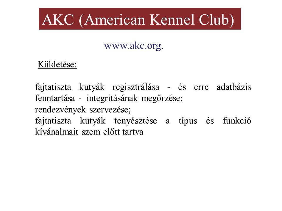 AKC (American Kennel Club) Küldetése: fajtatiszta kutyák regisztrálása - és erre adatbázis fenntartása - integritásának megőrzése; rendezvények szervezése; fajtatiszta kutyák tenyésztése a típus és funkció kívánalmait szem előtt tartva www.akc.org.