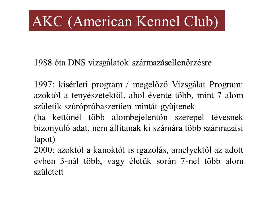 AKC (American Kennel Club) 1988 óta DNS vizsgálatok származásellenőrzésre 1997: kísérleti program / megelőző Vizsgálat Program: azoktól a tenyészetektől, ahol évente több, mint 7 alom születik szúrópróbaszerűen mintát gyűjtenek (ha kettőnél több alombejelentőn szerepel tévesnek bizonyuló adat, nem állítanak ki számára több származási lapot) 2000: azoktól a kanoktól is igazolás, amelyektől az adott évben 3-nál több, vagy életük során 7-nél több alom született