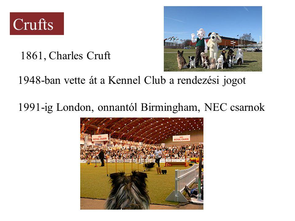 Crufts 1861, Charles Cruft 1948-ban vette át a Kennel Club a rendezési jogot 1991-ig London, onnantól Birmingham, NEC csarnok