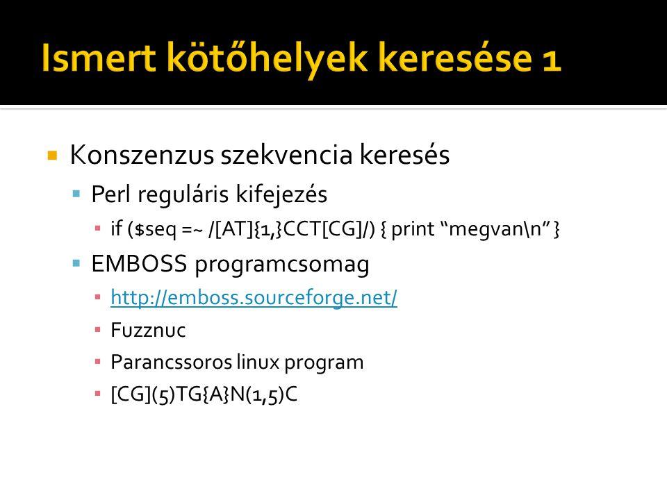  Konszenzus szekvencia keresés  Perl reguláris kifejezés ▪ if ($seq =~ /[AT]{1,}CCT[CG]/) { print megvan\n }  EMBOSS programcsomag ▪ http://emboss.sourceforge.net/ http://emboss.sourceforge.net/ ▪ Fuzznuc ▪ Parancssoros linux program ▪ [CG](5)TG{A}N(1,5)C
