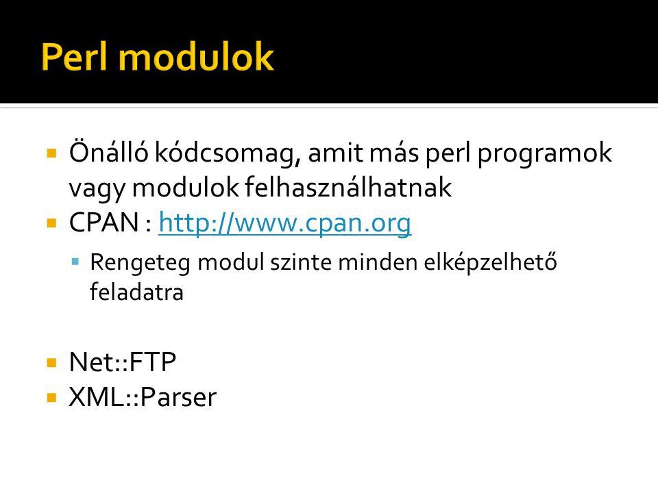  Önálló kódcsomag, amit más perl programok vagy modulok felhasználhatnak  CPAN : http://www.cpan.orghttp://www.cpan.org  Rengeteg modul szinte minden elképzelhető feladatra  Net::FTP  XML::Parser