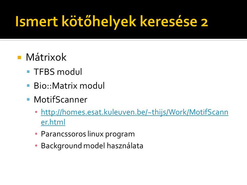  Mátrixok  TFBS modul  Bio::Matrix modul  MotifScanner ▪ http://homes.esat.kuleuven.be/~thijs/Work/MotifScann er.html http://homes.esat.kuleuven.b